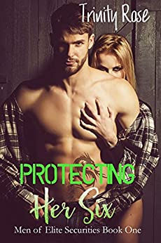 Protecting her Six (Men of Elite Securities Book 1) by [Rose, Trinity]