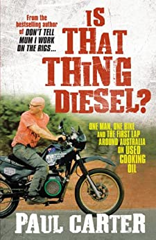 Is That Thing Diesel?: One man, one bike and the first lap around Australia on used cooking oil by [Carter, Paul]
