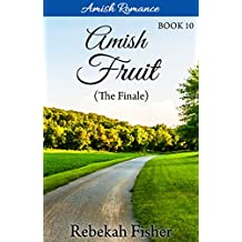 Amish Romance: The Finale (Amish Fruit Book 10)