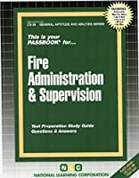 Fire Administration and Supervision (The Passbook Series/Passbooks for Career Opprotunities)