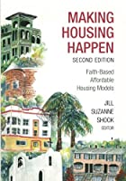Making Housing Happen, 2nd Edition: Faith-Based Affordable Housing Models