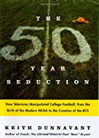 The Fifty-Year Seduction: How Television Manipulated College Football from the Birth of the Modern NCAA to the Creation of the BCS【洋書】 [並行輸入品]