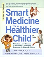 Smart Medicine for a Healthier Child: The Practical A-to-Z Reference to Natural and Conventional Treatments for Infants & Children, Second Edition