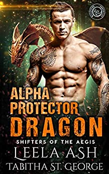 Alpha Protector Dragon (Shifters of the Aegis Book 2) by [Ash, Leela, St. George, Tabitha]
