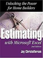 Estimating With Microsoft Excel: Unlocking the Power for Home Builders