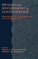 Origins and Development of Schizophrenia: Advances in Experimental Psychopathology