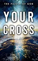 Your Cross: The Puzzle of God
