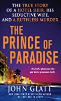The Prince of Paradise: The True Story of a Hotel Heir, His Seductive Wife, and a Ruthless Murder (St. Martin's True Crime Library)