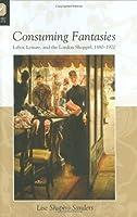 Consuming Fantasies: Labor, Leisure, And the London Shopgirl, 1880-1920