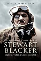 Adventures and Inventions of Stewart Blacker: Aviation Pioneer and Weapons Inventor