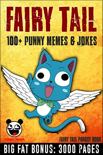 FAIRY TAIL: 100+ Funny Jokes & Memes (Fairy Tail parody book) + BIG FAT BONUS INSIDE (English Edition)の詳細を見る