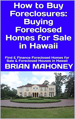 How to Buy Foreclosures: Buying Foreclosed Homes for Sale in Hawaii: Find & Finance Foreclosed Homes for Sale & Foreclosed Houses in Hawaii (English Edition)