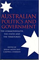 Australian Politics and Government: The Commonwealth, The States and The Territories