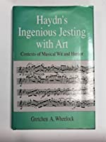 Haydn's Ingenious Jesting With Art: Contexts of Musical Wit and Humor