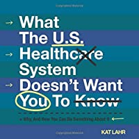What the U.S. Healthcare System Doesn't Want You to Know, Why, and How You Can Do Something About It (Color Version) (To Err Is Healthcare)