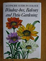 Window-box, Balcony and Patio Gardening (Concise Guides in Colour)