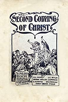 The Second Coming of Christ by [Moody, D. L., Stowe, Harriet B., Ryle, J. C., Muller, George, Needham, G. C., Spurgeon, Charles H.]
