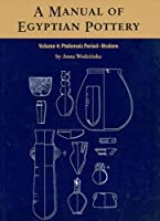 A Manual of Egyptian Pottery: Ptolemaic Through Modern Period (Aera Field Manual Series)