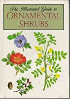 The Illustrated Guide to Ornamental Shrubs