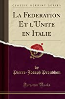 La Fédération Et l'Unité En Italie (Classic Reprint)