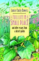 A Full Life in a Small Place: And Other Essays from a Desert Garden