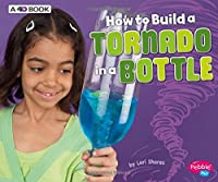 How to Build a Tornado in a Bottle: A 4D Book (Hands-On Science Fun)