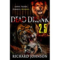 Dead Drunk 2.5: Lions. Tigers. Zombies. Morons. (Dead Drunk: Surviving the Zombie Apocalypse... One Beer at a Time Book 3) (English Edition)