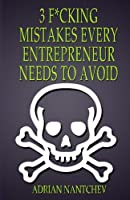 3 F*cking Mistakes Every Entrepreneur Needs to Avoid (Nantchev's Nuggets of Knowledge)