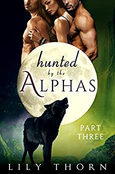 Hunted by the Alphas: Part Three (BBW Werewolf Menage Paranormal Romance) by [Thorn, Lily]