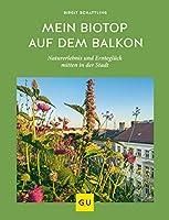 Mein Biotop auf dem Balkon: Naturerlebnis und Ernteglueck mitten in der Stadt