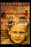 ONE DAY I'LL TELL YOU SOMETHING: A boy remembers ancient Egypt. A young mother discovers adventure