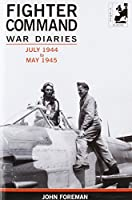 The Fighter Command War Diaries: July 1944 to May 1945 v. 5 (Air Research)