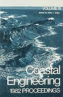 Coastal Engineering 1982 (COASTAL ENGINEERING CONFERENCE//PROCEEDINGS OF THE COASTAL ENGINEERING CONFERENCE)