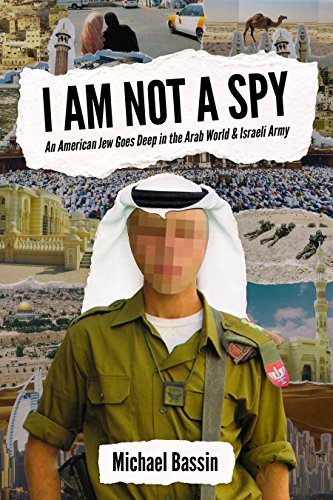 I Am Not A Spy: An American Jew Goes Deep in the Arab World & Israeli Army (English Edition)