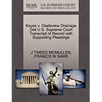Keyes V. Gladeview Drainage Dist U.S. Supreme Court Transcript of Record with Supporting Pleadings