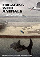 Engaging with Animals: Interpretations of a Shared Existence