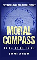 Moral Compass to Be, or Not to Be