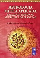 Astrologia Mitica Aplicada/ Mythic Astrology Applied: Sanacion Personal Mediante Los Planetas/ Personal Healing Through the Planets (Nova)