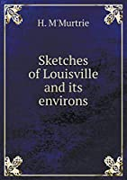 Sketches of Louisville and Its Environs