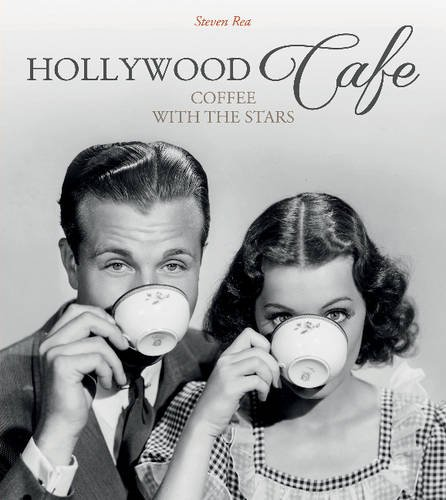 Hollywood Cafe: Coffee With the Stars Steven Rea Schiffer Publishing