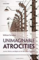 Unimaginable Atrocities: Justice, Politics, and Rights at the War Crimes Tribunals by William Schabas(2012-04-30)