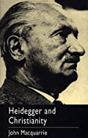 Heidegger and Christianity: The Hensley Henson Lectures 1993-94