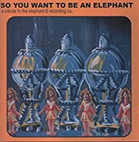 So You Want to Be An Elephant