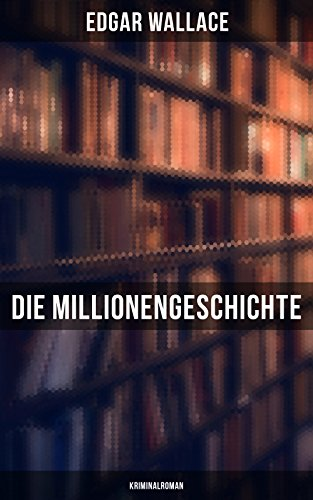 Download Die Millionengeschichte: Kriminalroman (German Edition) B0785YFSDN