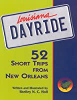 Louisiana Dayride: 52 Short Trips from New Orleans