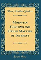 Moravian Customs and Other Matters of Interest (Classic Reprint)