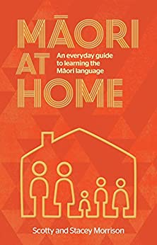 Maori at Home: An Everyday Guide to Learning the Maori Language by [Morrison, Scotty, Morrison, Stacey]