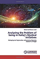 Analyzing the Problem of being in Hallaj's Mystical Initiatives: Metaphysical Exploration referencing Absolute Idealism of Hegel