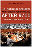 U.S. National Security and Foreign Policymaking After 9/11: Present at the Re-creation