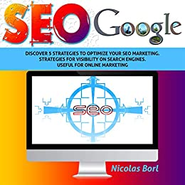 Seo Google: Discover 5 strategies to optimize your SEO MARKETING process. Strategies for visibility on search engines. Useful for ONLINE MARKETING by [Borl, Nicolas]